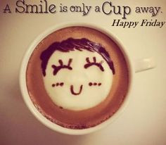 Happy Friday coffee lovers, happy friday, coffe happi, friday smile ...