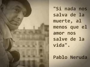 Poet, pablo neruda, life quote