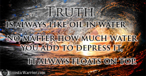 TRUTH is always like oil in water. No matter how much water you add to ...