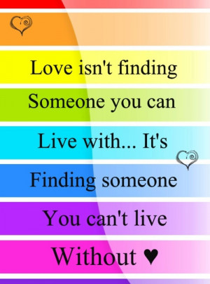 Love isn't finding someone to live with... It's finding someone you ...