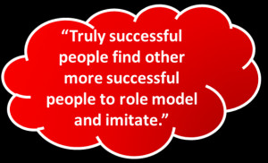truly successful people find other more successful people to role