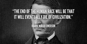 quote-Ralph-Waldo-Emerson-the-end-of-the-human-race-will-105371_1.png