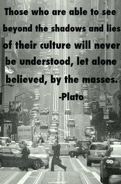 This quote might have been true in plato's day but today we have the ...