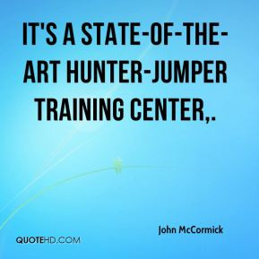... McCormick - It's a state-of-the-art hunter-jumper training center