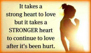 strong heart to love but it takes a stronger heart to continue to love ...