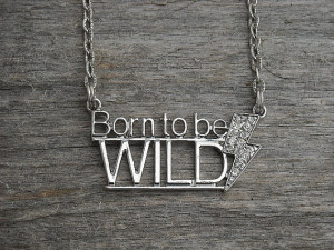 Rock Music Lyric Quotes Born to be wild necklace rock