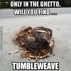 ... Will You Find Tumbleweave Funny Hair Ball Tumbleweed Weave Black Humor