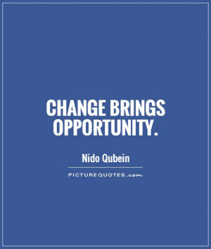 Change Quotes Opportunity Quotes Change Is Good Quotes Nido Qubein ...