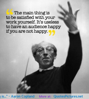 """is…"""" – Aaron Copland motivational inspirational love life quotes ..."""