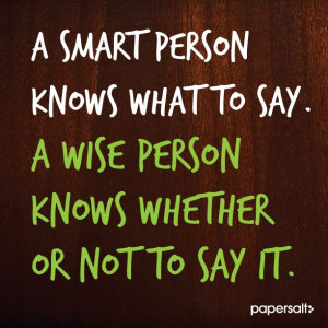 ... wise person knows whether or not to say it. #smart #wise #papersalt