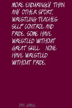 ... wrestling quotes dan gable more enduringly than any other sport quote