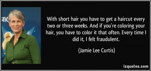 With short hair you have to get a haircut every two or three weeks ...