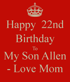 Happy 22nd Birthday To My Son Allen - Love Mom - KEEP CALM AND CARRY ...