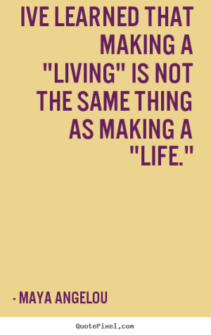 ... living is not the same maya angelou maya angelou quotes 16421 5