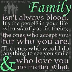 Family is not always blood.