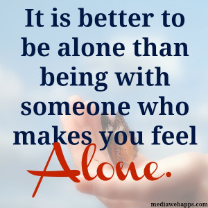 Being Alone Quotes – Feeling Alone -Quote - It is better to be alone ...