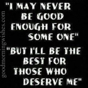 Nice Quotes : I may never be good enough for some….