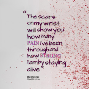 Quotes Picture: the scars on my wrist will show you how many pain i've ...