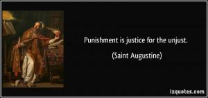 Punishment is justice for the unjust. - Saint Augustine