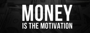 Money Is The Motivation - Money Quote