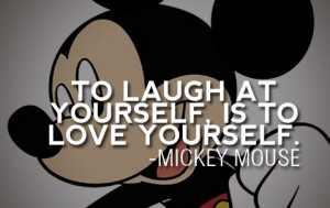 To laugh at yourself is to love yourself. Mickey Mouse – Walt Disney ...
