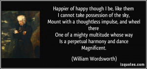... way Is a perpetual harmony and dance Magnificent. - William Wordsworth