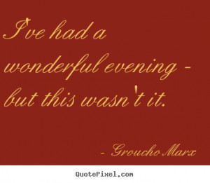 Quotes about success - I've had a wonderful evening - but this wasn't ...