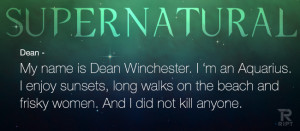 Dean: My name is Dean Winchester. I 'm an Aquarius. I enjoy sunsets ...