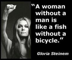 gloria steinem quotes with pics | Une femme sanshomme est comme un ...