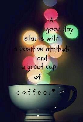 ... with a positive attitude and a great cup of coffee! Happy Monday