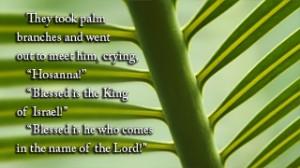 Palm Sunday is tomorrow: 3/24/13.