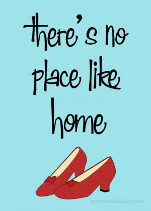 There's no place like home...true yes