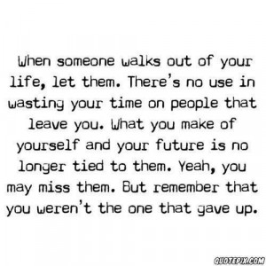 ... No Use In Wasting Your Time On People That Leave You ~ Love Quote