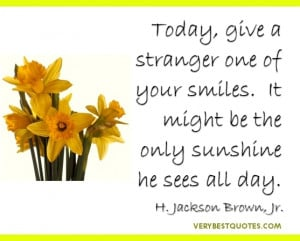 Smile Quotes - Today, give a stranger one of your smiles. It might be ...