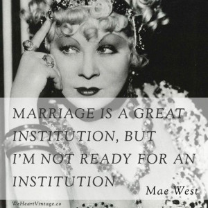 Mae West I'm happily married, but this is still funny.
