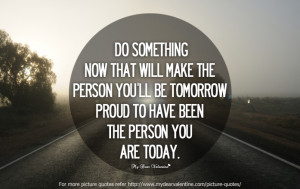 ... Person You'll Be Tomorrow Proud To Have Been The Person You Are