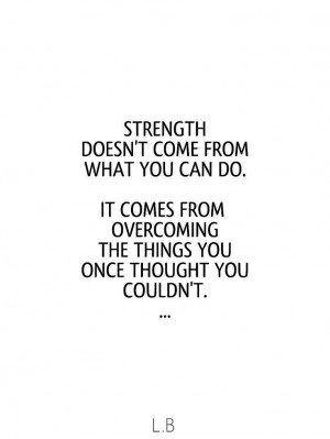 Strength....and the only way to know is to try!!