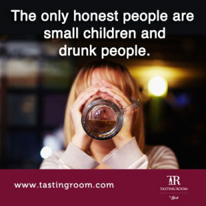 The only honest people are small children and drunk people. www ...