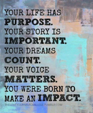 You were born to make an impact