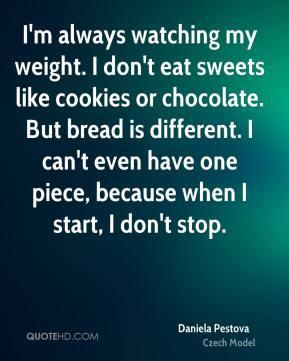 Daniela Pestova - I'm always watching my weight. I don't eat sweets ...