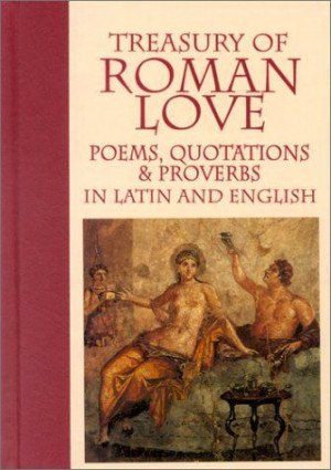 Treasury of Roman Love: Poems, Quotations & Proverbs : In Latin and ...
