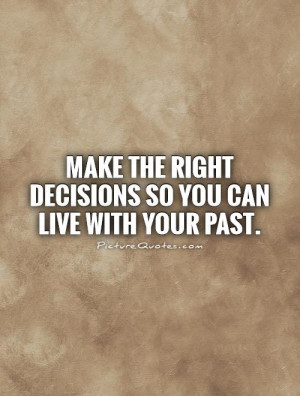 Past Quotes Live Quotes Decision Quotes Living In The Past Quotes