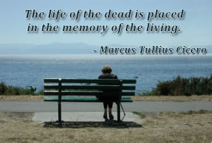 The life of the dead is placed in the memory of the living.
