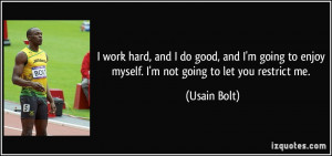work hard, and I do good, and I'm going to enjoy myself. I'm not ...