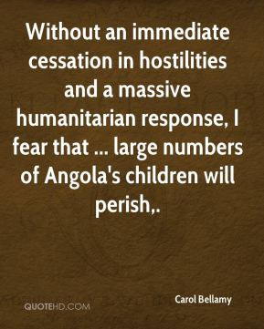Carol Bellamy - Without an immediate cessation in hostilities and a ...
