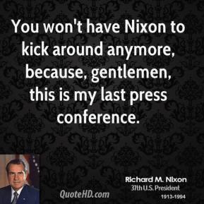 richard-m-nixon-president-you-wont-have-nixon-to-kick-around-anymore ...