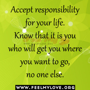 Accept responsibility for your life. Know that it is you who will get ...