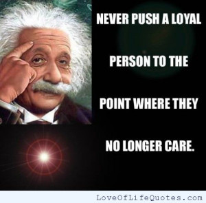 Albert Einstein quote on Pushing a Loyal person - Love of Life Quotes