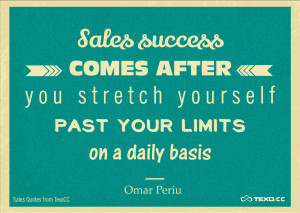 Sales success comes after you stretch yourself past your limits on a ...