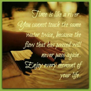 Enjoy every moment of your life